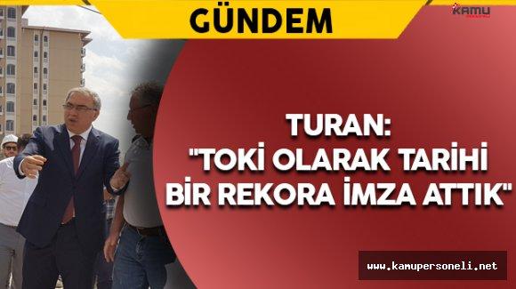 """TOKİ Başkanı Turan: """"TOKİ olarak tarihi bir rekora imza attık"""""""