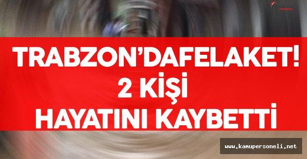 Trabzon'da Sel Felaketi ! 2 Kişi Hayatını Kaybetti