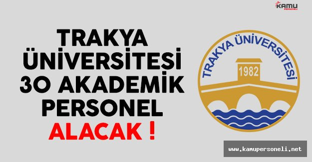 Trakya Üniversitesi 30 Akademik Personel Alacak
