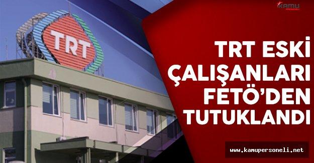 TRT eski çalışanı 29 kişi FETÖ'den tutuklandı