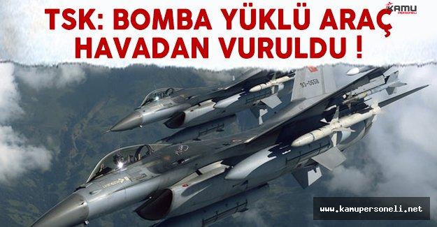 TSK Açıkladı: Bomba Yüklü Araç Havadan Vuruldu