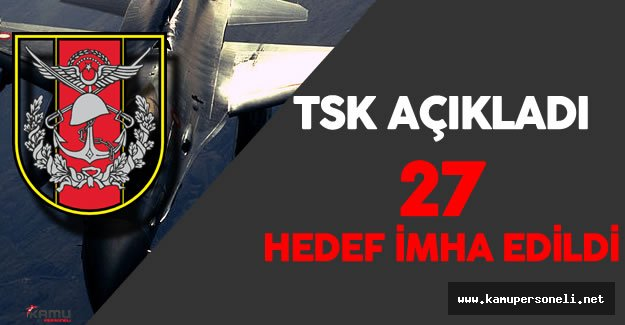 """TSK Açıkladı : """"Terör Örgütüne Ait 27 Hedef İmha Edildi!"""""""