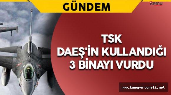 TSK DAEŞ'in Kullandığı 3 Binayı Vurdu