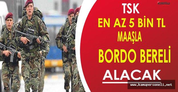 TSK En Az 5 Bin TL Maaşla Bordo Bereli Alımı Yapacak !