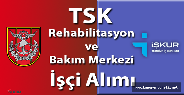 TSK Rehabilitasyon ve Bakım Merkezi İşçi Alım İlanı