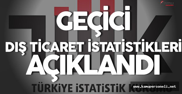 TÜİK Ağustos Ayı Geçici Dış Ticaret İstatistiklerini Açıkladı