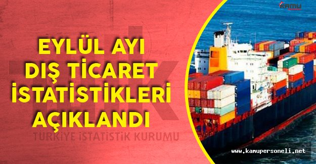 TÜİK Eylül Ayı Dış Ticaret İstatistiklerini Açıkladı
