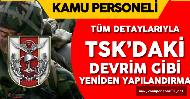 Tüm Detaylarıyla 'TSK'daki Devrim Gibi Yapılandırma'