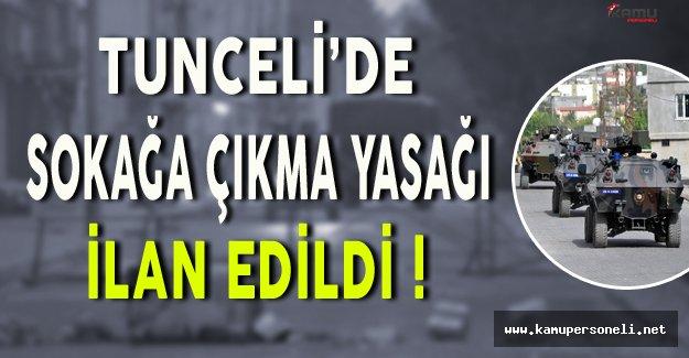 Tunceli'de Sokağa Çıkma Yasağı İlan Edildi!