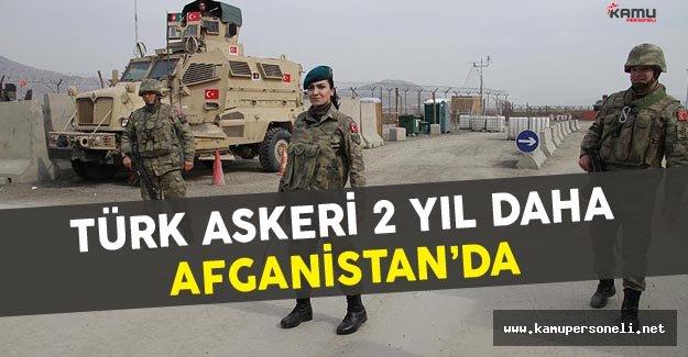 Türk Askeri 2 Yıl Daha Afganistan'da Kalacak
