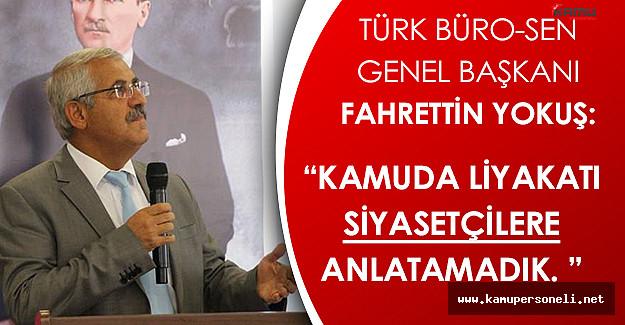 Türk Büro-Sen Genel Başkanı Fahrettin Yokuş'tan Memur Alımlarında Liyakat Açıklaması