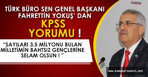 Türk Büro Sen Genel Başkanı Fahrettin Yokuşdan KPSS Yorumu