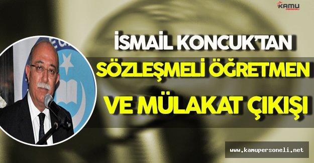 Türk Kamu Sen ve Türk Eğitim Sen Genel Başkanı İsmail Koncuk'tan Sözleşmeli Öğretmenlik ve Mülakat Çıkışı