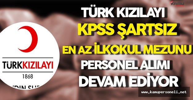 Türk Kızılayı KPSS Şartsız En Az İlkokul Mezunu Personel Alımı Devam Ediyor