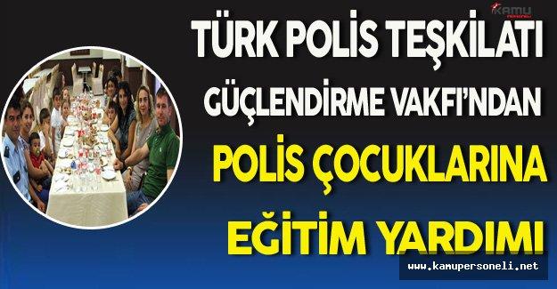 Türk Polis Teşkilatını Güçlendirme Vakfı'ndan Polis Çocuklarına Yardım