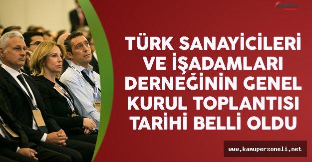 Türk Sanayicileri ve İşadamları Derneği'nin Genel Kurul Toplantısı Tarihi Belli Oldu