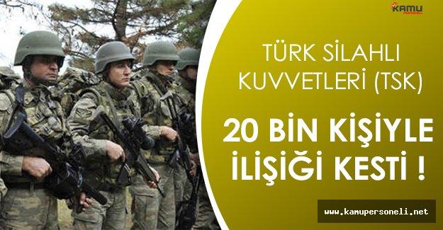Türk Silahlı Kuvvetleri (TSK) 20 Bin Kişinin İlişiğini Kesti!