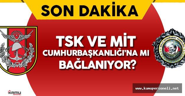 Türk Silahlı Kuvvetleri ve MİT Cumhurbaşkanlığı'na Mı Bağlanıyor?