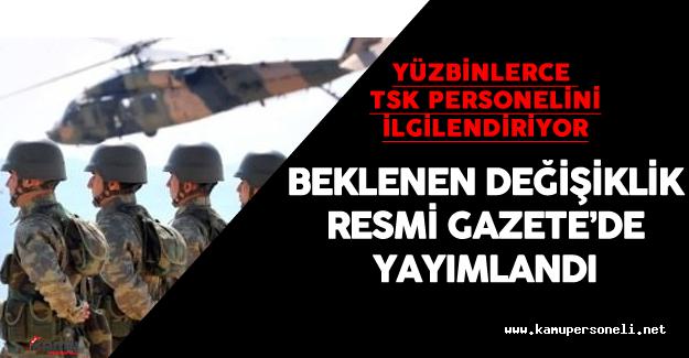 Türk Silâhlı Kuvvetleri (TSK) Personel Kanunu'nda Değişiklik Yapıldı