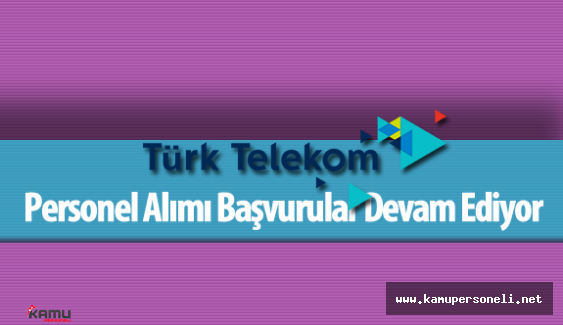 Türk Telekom 134 Pozisyon İçin Personel Alımı Yapacak