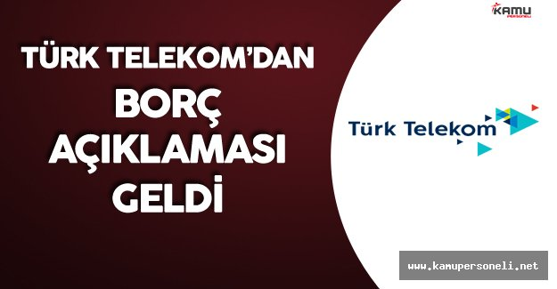 Türk Telekom'dan 'Borcunu Ödeyemiyor' İddialarına Yanıt