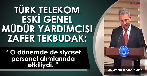 """Türk Telekom Eski Genel Müdür Yardımcısı Tekbudak: """"O dönemde de siyaset, personel alımlarında etkiliydi."""""""