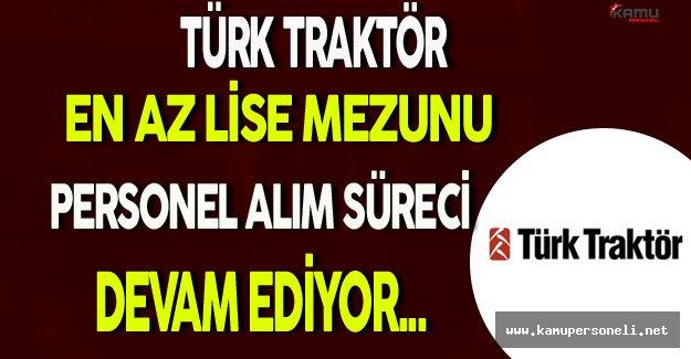 Türk Traktör En Az Lise Mezunu Personel Alım Süreci Devam Ediyor