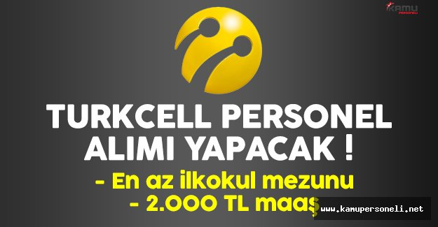 Turkcell en az ilkokul mezunu personel alımı yapacak