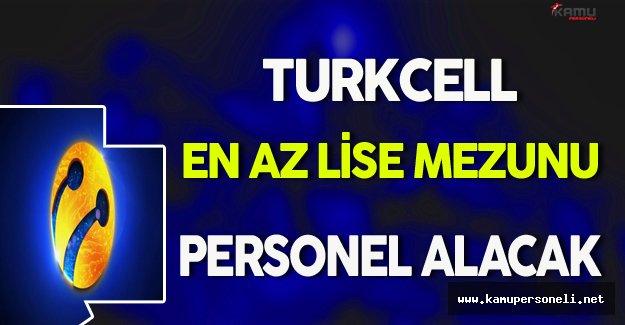 Turkcell En Az Lise Mezunu Personel Alacak