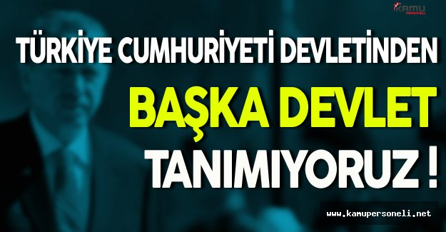 Türkiye Cumhuriyeti Devletinden Başka Devlet Tanımıyoruz