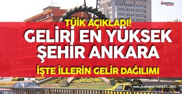 Türkiye'de Gelirin En Yüksek Olduğu Şehir Ankara ! İşte İl İl Gelir Dağılımı