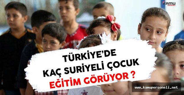 Türkiye'de Kaç Suriyeli Çocuk Eğitim Görüyor ?