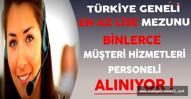 Türkiye Geneli En Az Lise Mezunu Binlerce Müşteri Hizmetleri Personeli Alınıyor !