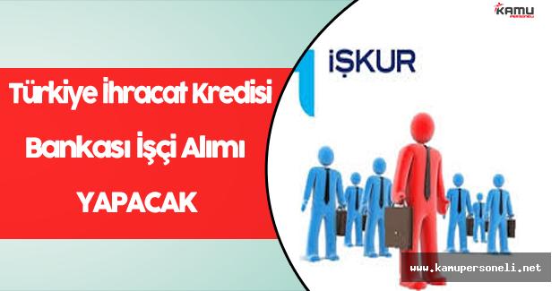 Türkiye İhracat Kredi Bankası İşçi Alımı Yapıyor