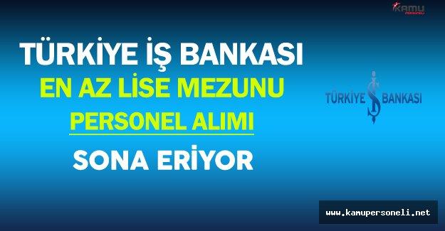 Türkiye İş Bankası En Az Lise Mezunu Personel Alımı Sona Eriyor