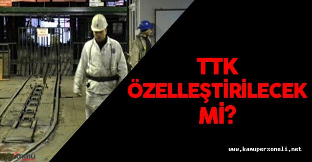 Türkiye Taşkömürü Kurumu (TTK)  Özelleştirilecek Mi?