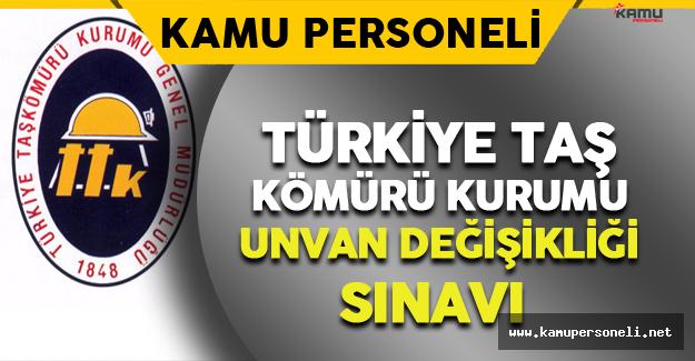 Türkiye Taşkömürü Kurumu Unvan Değişikliği Sınavı Duyurusu