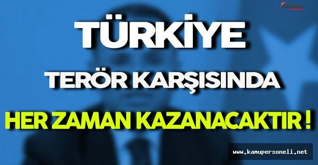 ' Türkiye Terör Karşısında Her Zaman Kazanacaktır '
