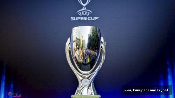 UEFA Süper Kupa Tarihinde Altıncı Kez Aynı Takımlar Karşı Karşıya