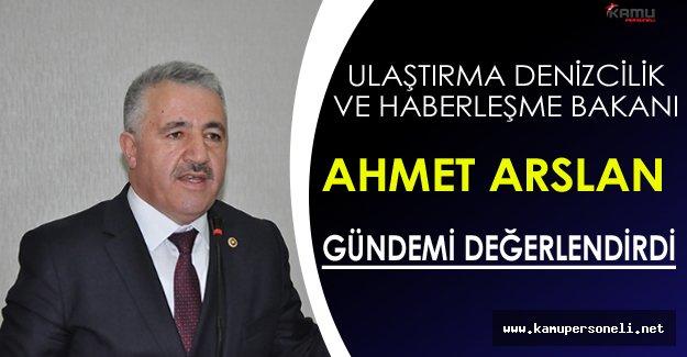Ulaştırma Bakanı Arslan Gündemi Değerlendirdi