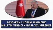 Başbakan Yıldırım: Mahkeme Milletin Kararını Değiştiremez