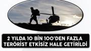 2 Yılda 10 Bin 100 Terörist Etkisiz Hale Getirildi