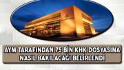 Anayasa Mahkemesi Tarafından 75 Bin KHK Dosyasına Nasıl Bakılacağı Belirlendi