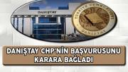 Son Dakika: Danıştay CHP'nin Başvurusunu Karara Bağladı