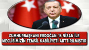 Cumhurbaşkanı Erdoğan: 16 Nisan İle Meclisimizin Temsil Kabiliyeti Arttırılmıştır