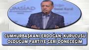 Cumhurbaşkanı Erdoğan: Kurucusu Olduğum Partiye Geri Döneceğim