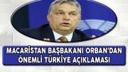 Macaristan Başbakanı Orban'dan Önemli Türkiye Açıklaması