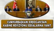 Cumhurbaşkanı Erdoğan'dan Kabine Revizyonu İddialarına Yanıt