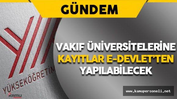Vakıf Üniversitelerine Kayıtlar E-Devlet'ten Yapılabilecek