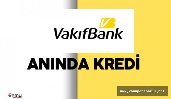Vakıfbank Anında Kredi Kampanyası Hizmete Sunuldu